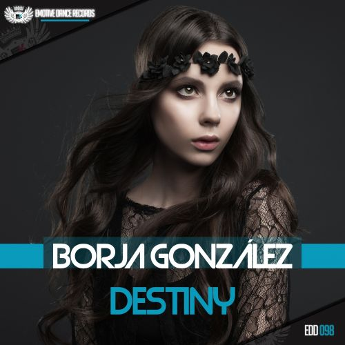 Borja Gonzalez - Destiny - Emotive Dance Digital - 07:43 - 21.10.2015