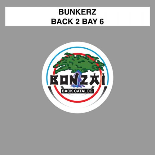 Bunkerz - Back 2 Bay 6 - Bonzai Back Catalogue - 06:53 - 26.10.2015