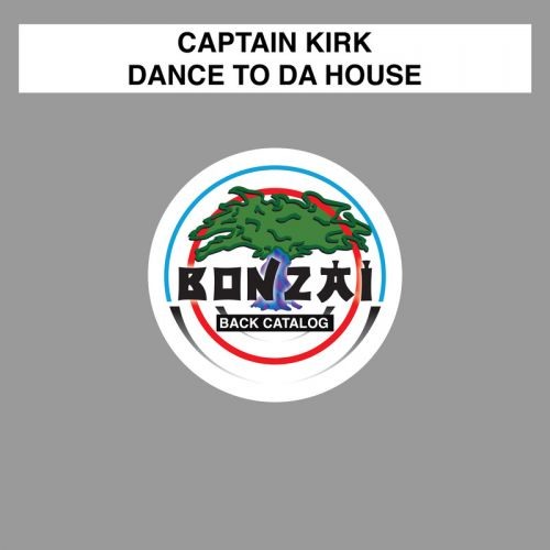 Captain Kirk - Dance To Da House - Bonzai Back Catalogue - 06:09 - 26.10.2015
