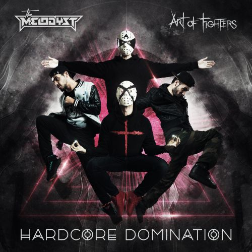 The Melodyst & Art Of Fighters - Hardcore Domination - Traxtorm Records - 04:31 - 15.10.2015