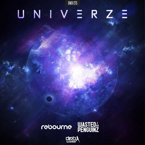Rebourne and Wasted Penguinz - Univerze - Dirty Workz - 03:30 - 20.10.2015