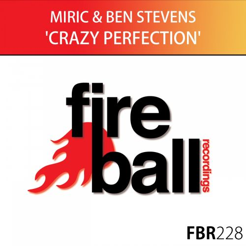 MIRIC & Ben Stevens - Crazy Perfection - Fireball Recordings - 08:19 - 16.10.2015