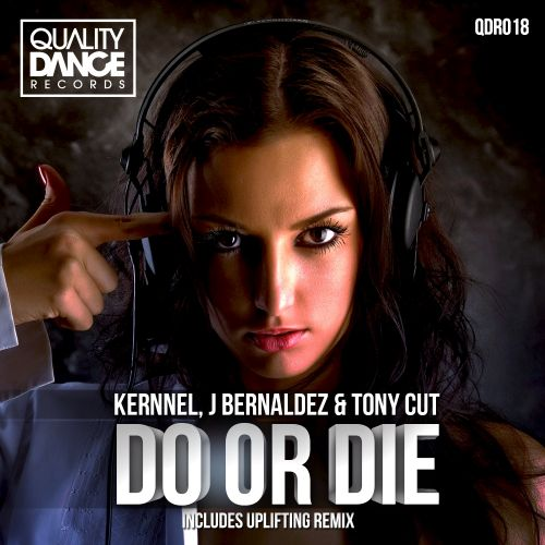 Kernnel, J Bernaldez & Tony Cut - Do Or Die - Quality Dance Records - 07:21 - 27.10.2015