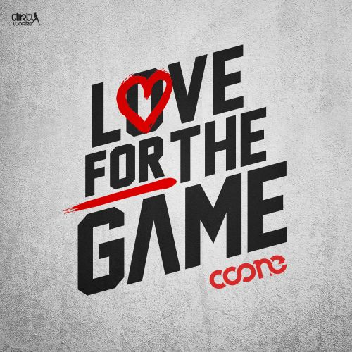 Coone - Love For The Game - Dirty Workz - 03:30 - 04.11.2015