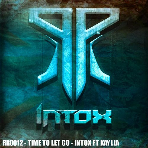Intox feat Kaylia - Time To Let Go - Rezistance Records - 05:52 - 31.10.2015