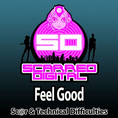 Sc@r & Technical Difficulties - Feel Good - Scarred Digital - 05:20 - 04.11.2015