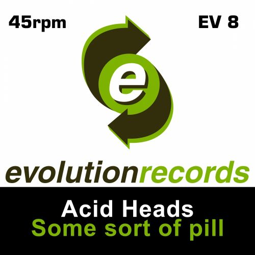 Acid Heads - Some Sort of Pill - Evolution Records - 03:59 - 05.11.2015