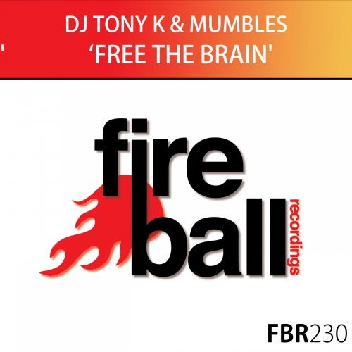 DJ Tony K & Mumbles - Free The Brain - Fireball Recordings - 08:32 - 13.11.2015
