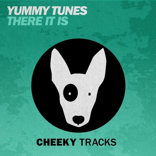 Yummy Tunes - There It Is - Cheeky Tracks - 06:52 - 13.11.2015