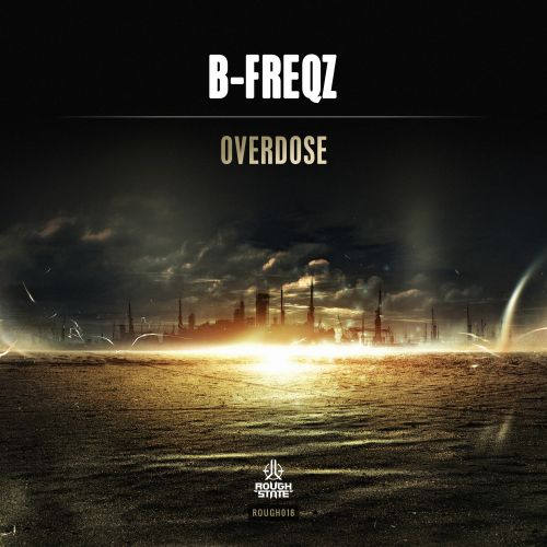 B-Freqz - Overdose - Roughstate - 03:22 - 11.11.2015