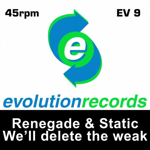 Renegade & Static - We'll Delete The Weak - Evolution Records - 03:42 - 06.11.2015