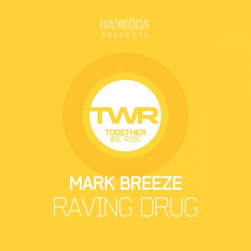 Mark Breeze - Raving Drug - Together We Rise - 04:05 - 16.11.2015