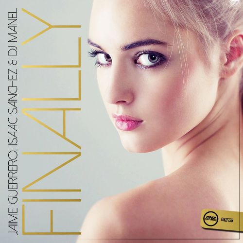 Jaime Guerrero, Isaac Sanchez, DJ Manel - Finally - DNZ Records - 06:45 - 17.11.2015