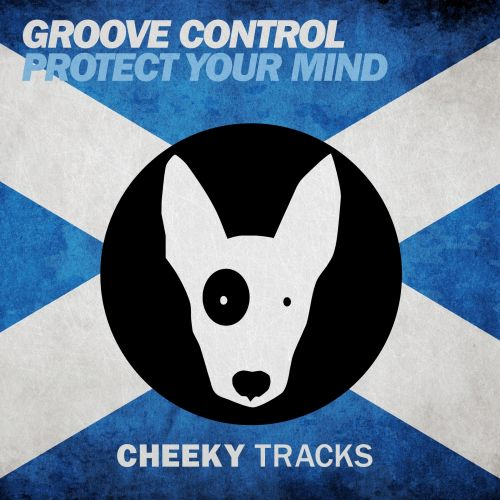 Groove Control - Protect Your Mind - Cheeky Tracks - 07:19 - 20.11.2015