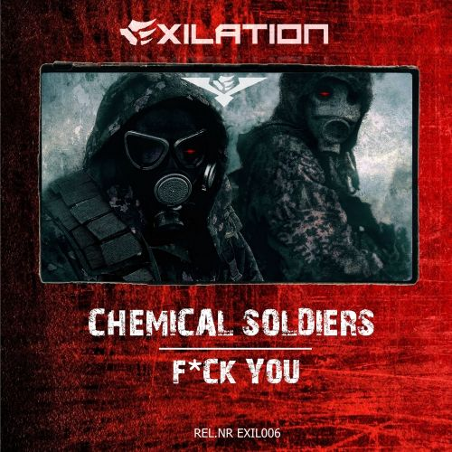 Chemical Soldiers - F*ck You - Exilation Records - 05:07 - 20.11.2015