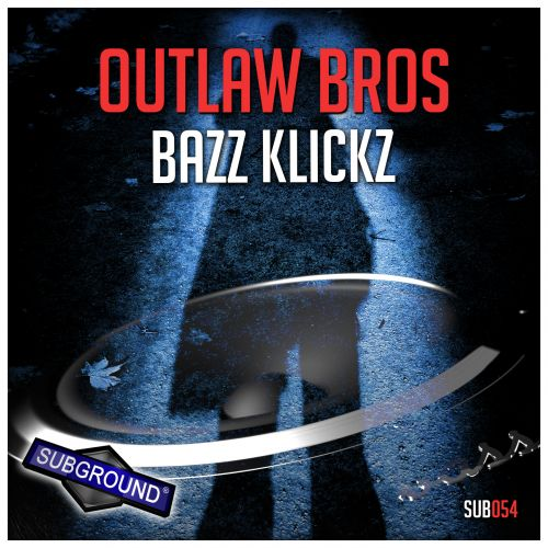 Outlaw Bros - Bazz Klickz - Subground Records - 05:19 - 30.11.2015