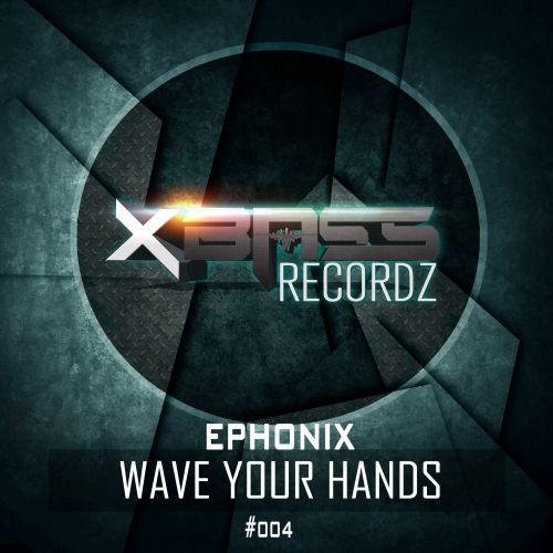 Wave Your Hands - Ephonix - Xbass Records - 03:34 - 11.11.2015