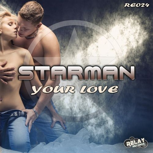 Starman - Your Love - Relay Records - 05:07 - 21.11.2015