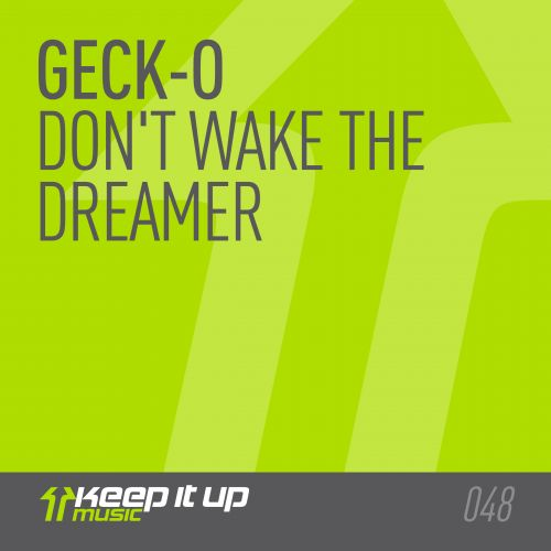 Geck-o - Don't Wake The Dreamer - Keep It Up Music - 05:38 - 23.11.2015