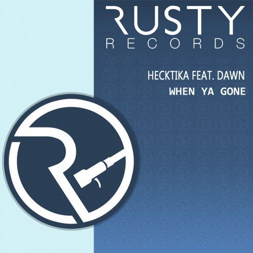 Hecktika Feat. Dawn - When Ya Gone - Rusty Records - 06:34 - 24.11.2015