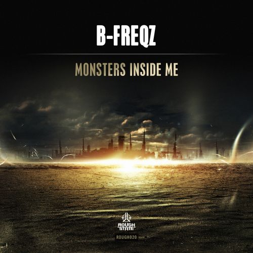 B-Freqz - Monsters Inside Me - Roughstate - 02:33 - 23.11.2015