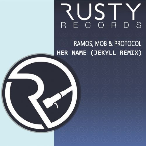 Ramos, MOB & Protocol - Her Name - Rusty Records - 03:24 - 30.12.2015