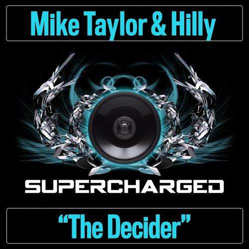Mike Taylor & Hilly - The Decider - Supercharged - 08:33 - 14.12.2015