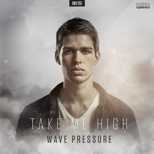 Wave Pressure - Take Me High - Dirty Workz - 03:52 - 22.12.2015