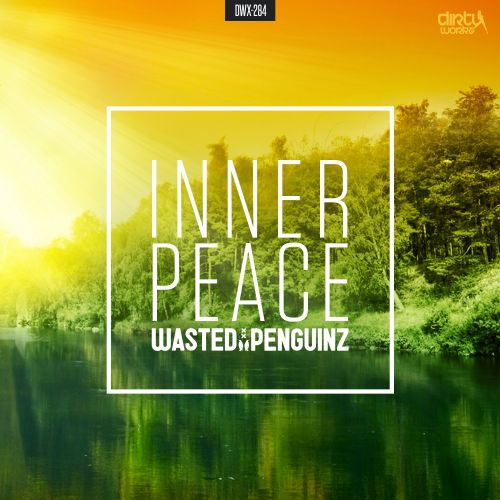Wasted Penguinz - Inner Peace - Dirty Workz - 09:10 - 28.12.2015