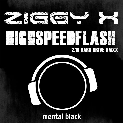 Ziggy X - Highspeedflash - Mental Black - 04:27 - 18.12.2015
