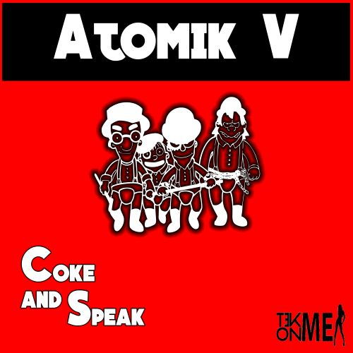 Atomik V - Coke & Speak - Tek On Me - 04:14 - 30.12.2015