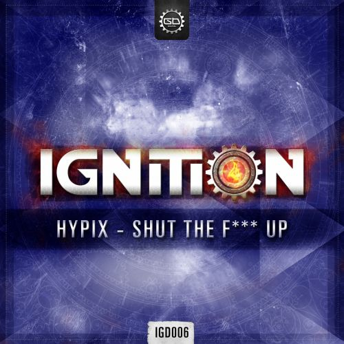 Hypix - Shut The F*** Up - Ignition Digital - 04:37 - 11.01.2016