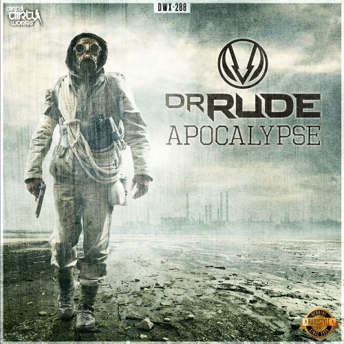Dr Rude - Apocalypse - Dirty Workz - 04:34 - 29.01.2016