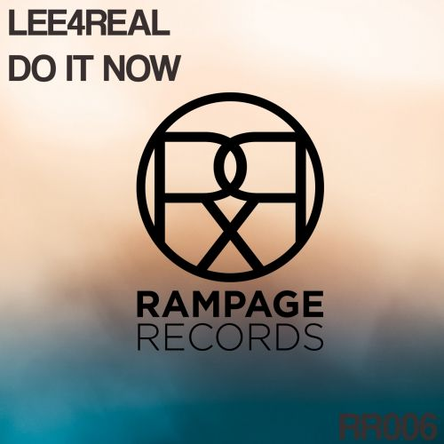 Lee4Real - Do It Now - Rampage Records - 04:59 - 03.02.2016