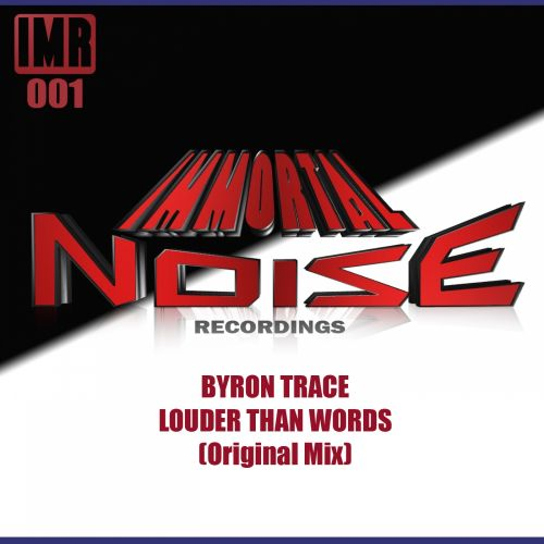 Byron Trace - Louder Than Words - Immortal Noise Recordings - 06:37 - 12.02.2016