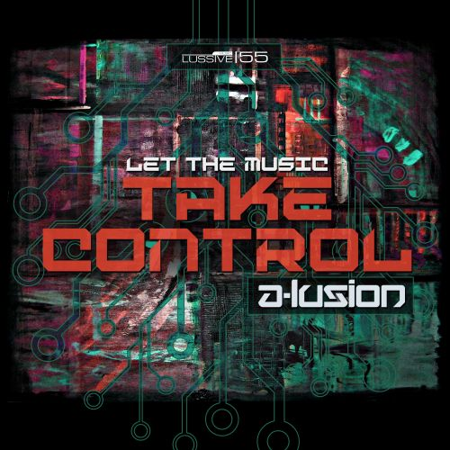 A-lusion - Let The Music Take Control - Lussive Music - 04:26 - 25.02.2016