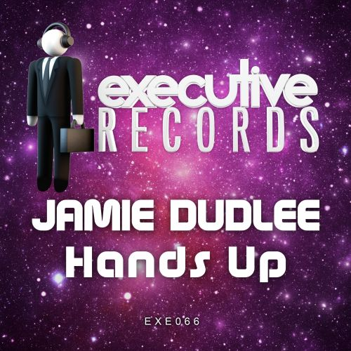 Jamie Dudlee - Hands Up - Executive Records - 05:38 - 29.02.2016