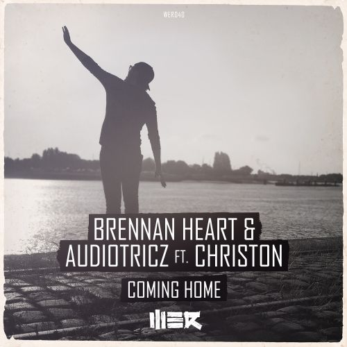 Brennan Heart and Audiotricz featuring Christon - Coming Home - WE R - 03:48 - 21.03.2016
