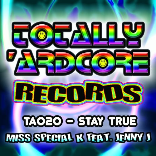 Miss Special K feat. Jenny J - Stay True - Totally Ardcore Records - 05:44 - 18.03.2016
