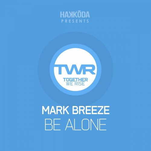 Mark Breeze - Be Alone - Together We Rise - 04:12 - 21.03.2016