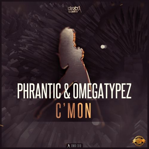 Phrantic and Omegatypez - C'mon - Dirty Workz - 04:43 - 06.04.2016