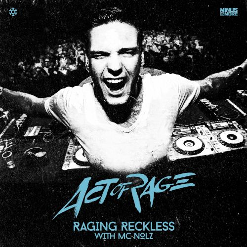 Act of Rage and MC Nolz - Raging Reckless - Minus Is More - 04:55 - 15.04.2016