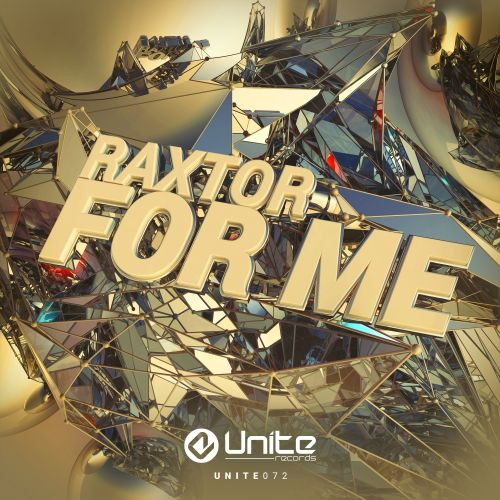 Raxtor - For Me - Unite Records - 03:46 - 18.04.2016
