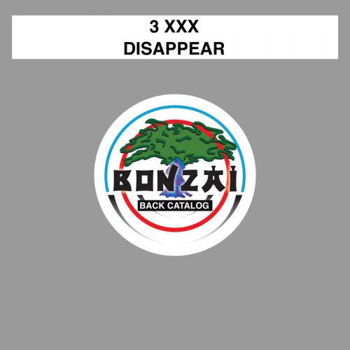3 XXX - Disappear - Bonzai Back Catalogue - 06:00 - 18.04.2016