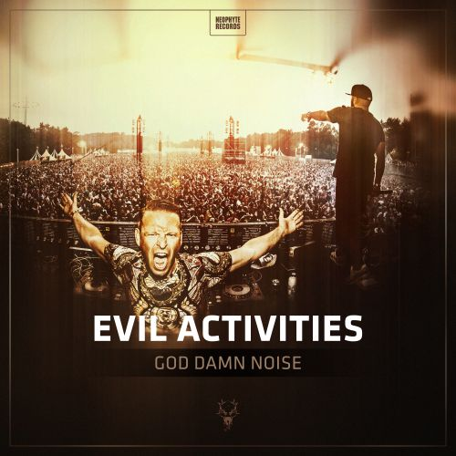 Evil Activities - God Damn Noise - Neophyte - 04:35 - 28.04.2016