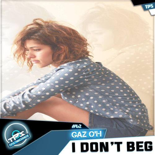 Gaz O'H - I Dont Beg - TPS Records - 05:47 - 07.03.2016