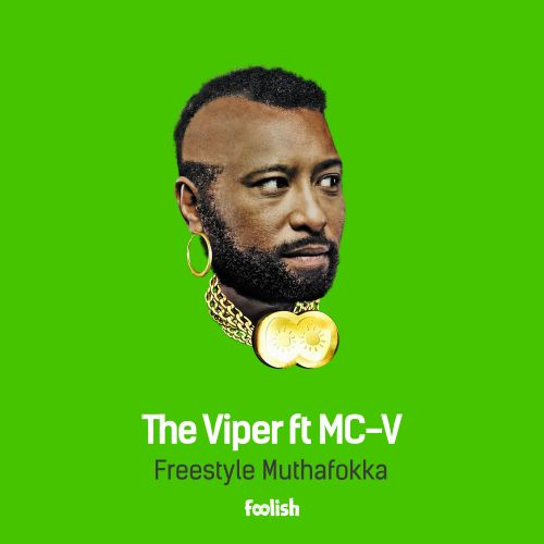 The Viper ft MC-V - Freestyle Muthafokka - Foolish - 04:29 - 13.05.2016