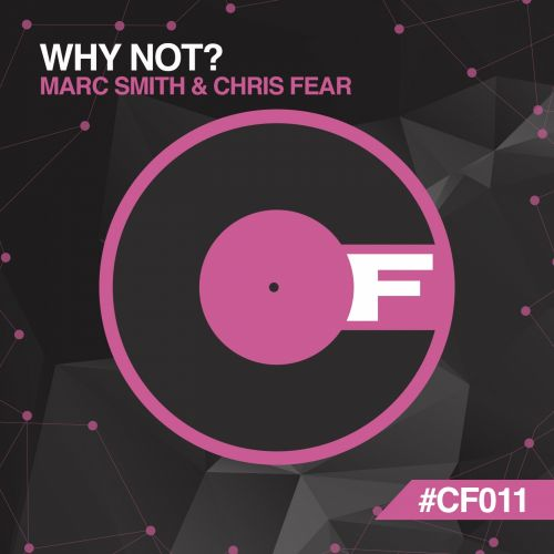 Marc Smith & Chris Fear - Why Not... - Core Fever - 04:09 - 24.04.2016