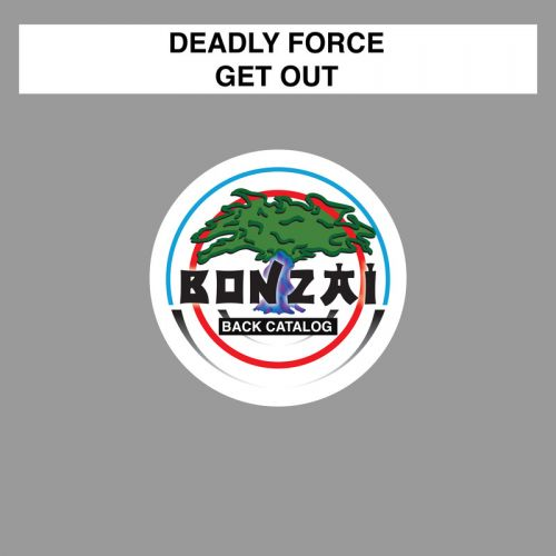 Deadly Force - Get Out - Bonzai Back Catalogue - 05:08 - 02.05.2016