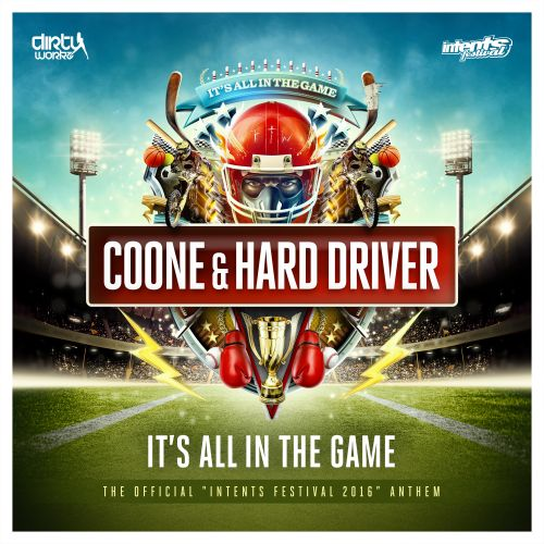 Coone and Hard Driver - It's All In The Game (Official Intents Festival 2016 Anthem) - Dirty Workz - 05:11 - 18.05.2016